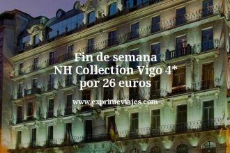 Fin de semana NH Collection Vigo 4 estrellas por 26 euros