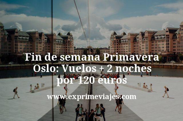 Fin de semana Primavera Oslo: Vuelos + 2 noches por 120euros