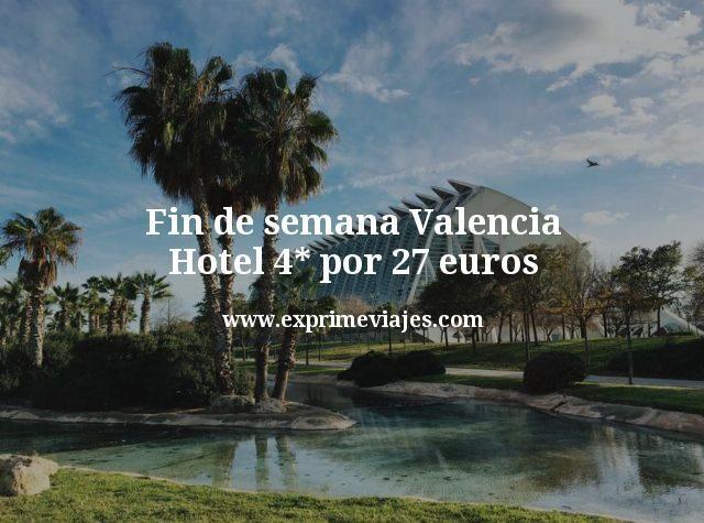 Fin de semana Valencia: Hotel 4* por 27euros