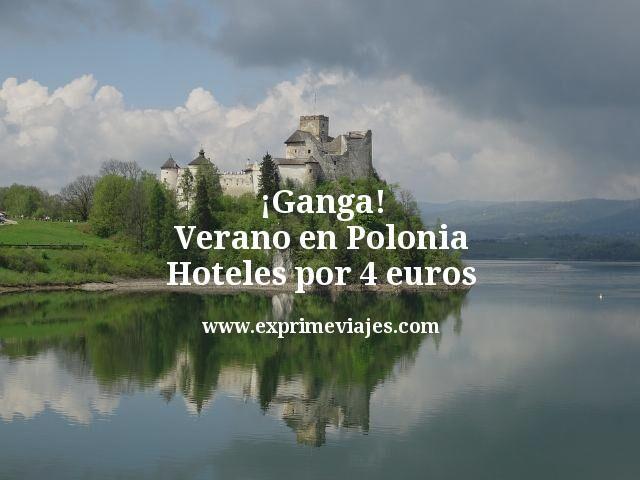 ¡Ganga! Verano en Polonia: Hoteles por 4euros