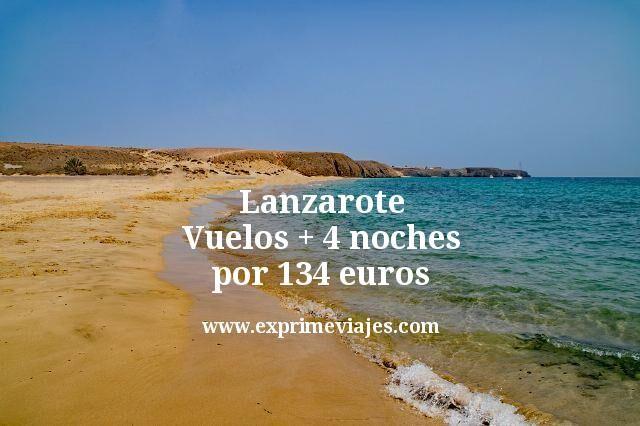 Lanzarote Vuelos mas 4 noches por 134 euros