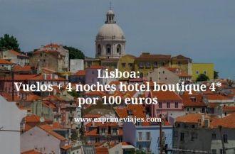 Lisboa Vuelos mas 4 noches hotel boutique 4 estrellas por 100 euros