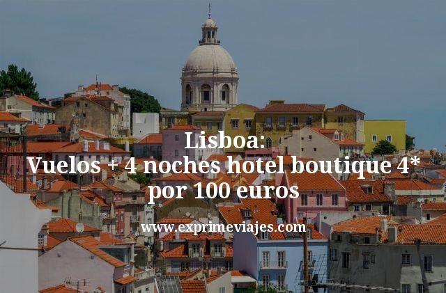 Lisboa: Vuelos + 3 noches hotel boutique 4* por 100euros