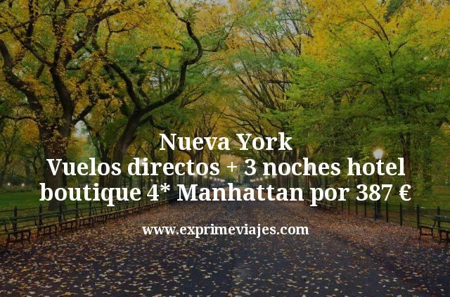 Nueva York Vuelos directos mas 3 noches hotel boutique 4 estrellas Manhattan por 387 euros