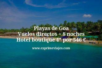 Playas de Goa Vuelos directos mas 8 noches Hotel boutique 4 estrellas por 546 euros