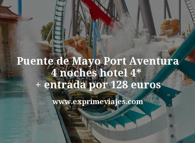 Puente de Mayo Port Aventura 4 noches hotel 4 estrellas mas entrada por 128 euros