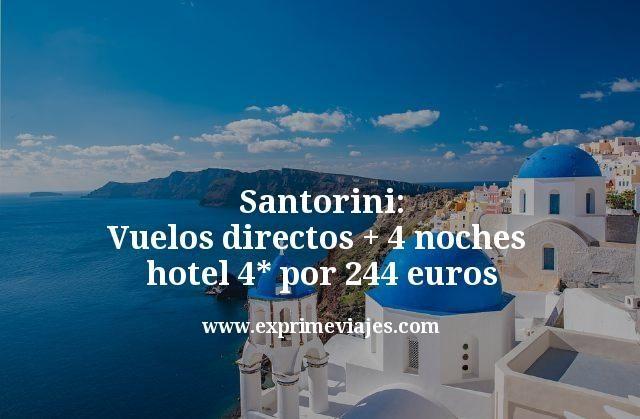 Santorini: Vuelos directos mas 4 noches hotel 4 estrellas por 244 euros