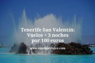 Tenerife San Valentín Vuelos mas 3 noches por 100 euros