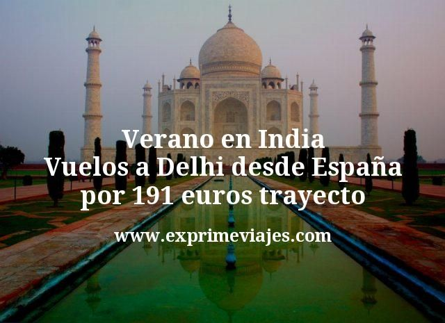 Verano en India: Vuelos a Delhi desde España por 191euros trayecto