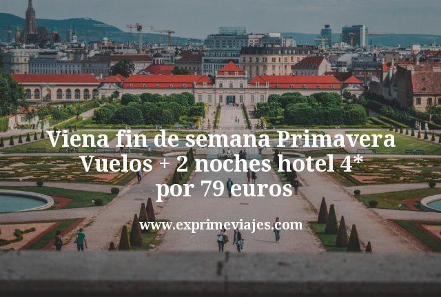 Viena fin de semana Primavera Vuelos mas 2 noches hotel 4 estrellas por 79 euros