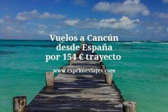 Vuelos a Cancún desde España por 154 euros trayecto