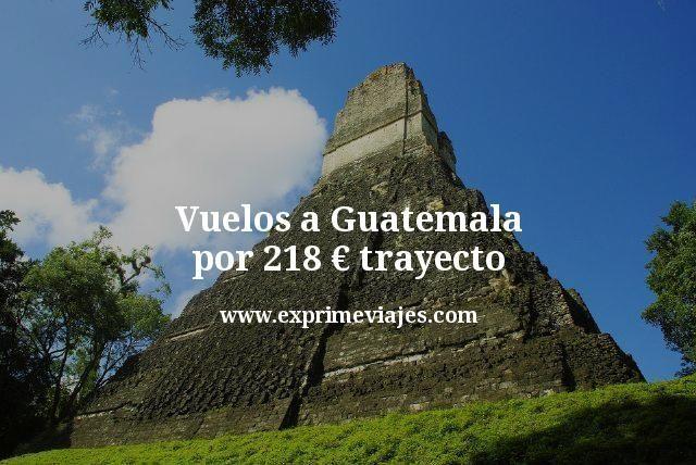 ¡Wow! Vuelos a Guatemala por 218euros trayecto