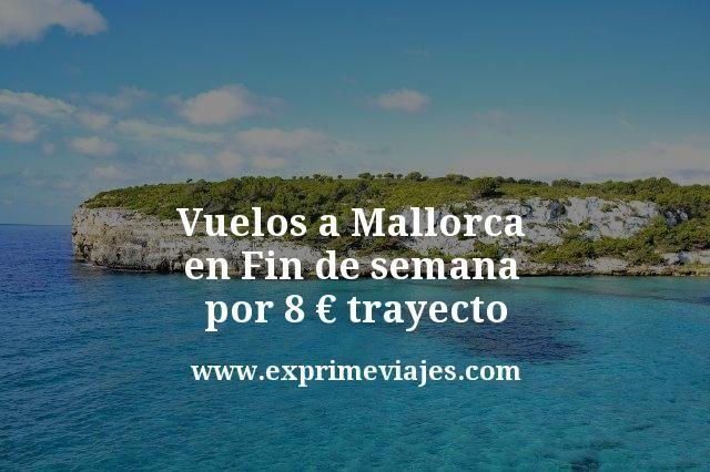 Vuelos a Mallorca en Fin de semana por 8 euros trayecto