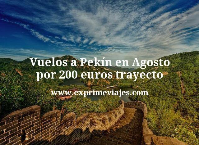Vuelos a Pekín en Agosto por 200 euros trayecto