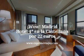 Wow Madrid Hotel 4 estrellas en la Castellana por 22 euros