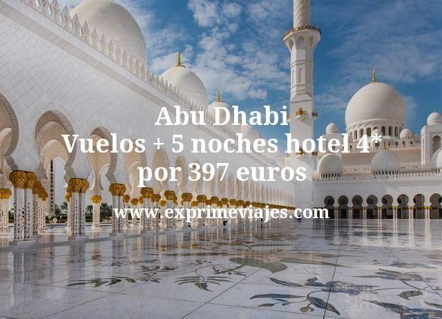 Abu Dhabi Vuelos mas 5 noches hotel 4 estrellas por 397 euros
