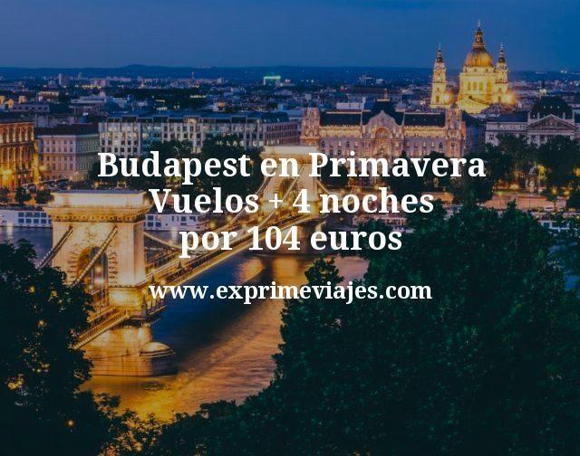 Budapest en Primavera: Vuelos + 4 noches por 104euros