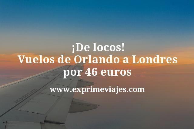 De locos Vuelos de Orlando a Londres por 46 euros
