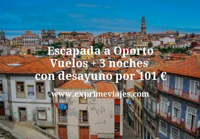 Escapada a Oporto: vuelos + 3 noches con desayuno por 101€