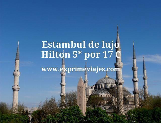 Estambul de lujo: Hilton 5* por 17euros