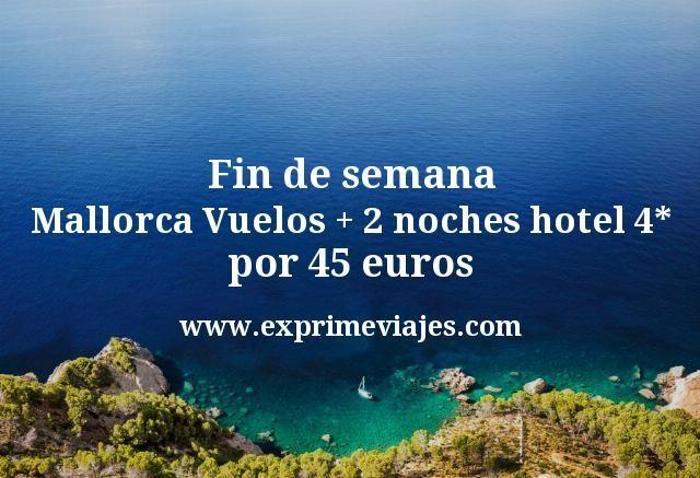 Fin de semana Mallorca Vuelos mas 2 noches hotel 4 estrellas por 45 euros
