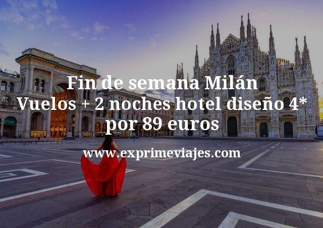 Fin de semana Milan Vuelos mas 2 noches hotel diseño 4 estrellas por 89 euros