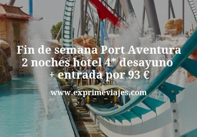 Fin de semana Port Aventura 2 noches hotel 4 estrellas desayuno mas entrada por 93 euros