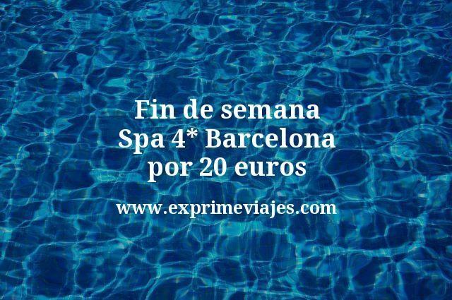 Fin de semana Spa 4 estrellas Barcelona por 20 euros