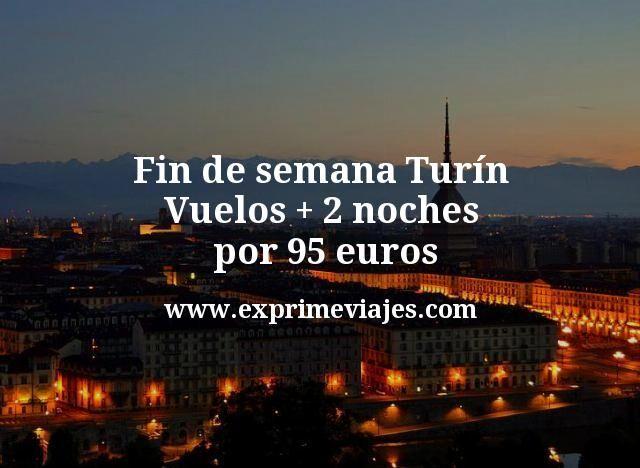 Fin de semana Turín: Vuelos + 2 noches por 95euros