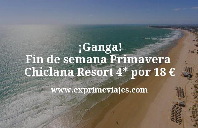 Ganga Fin de semana Primavera Chiclana Resort 4 estrellas por 18 euros