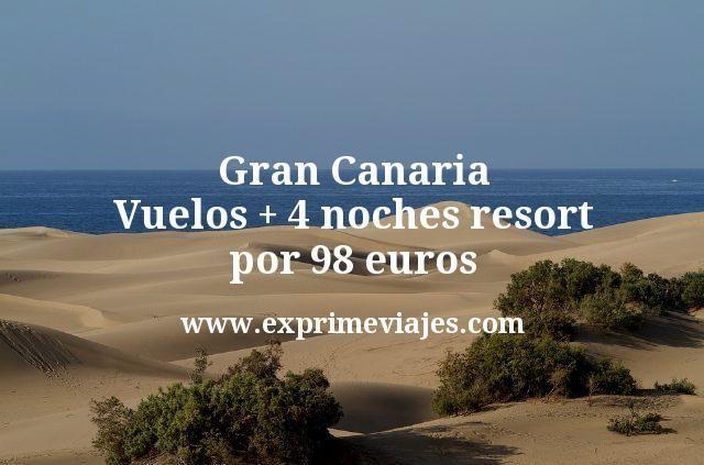 Gran Canaria Vuelos mas 4 noches resort por 98 euros