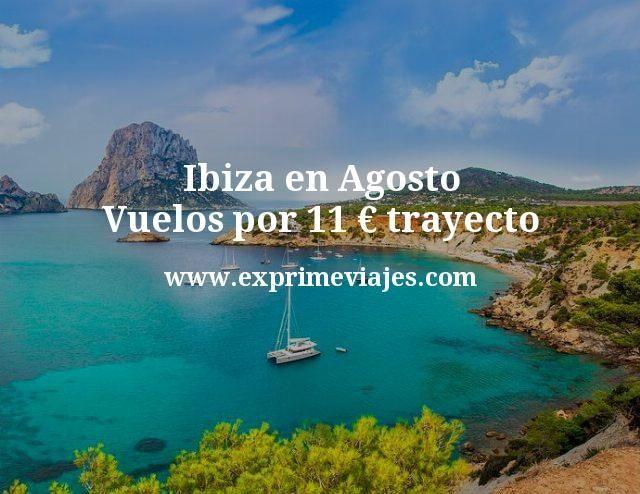 Ibiza en Agosto Vuelos por 11 euros trayecto