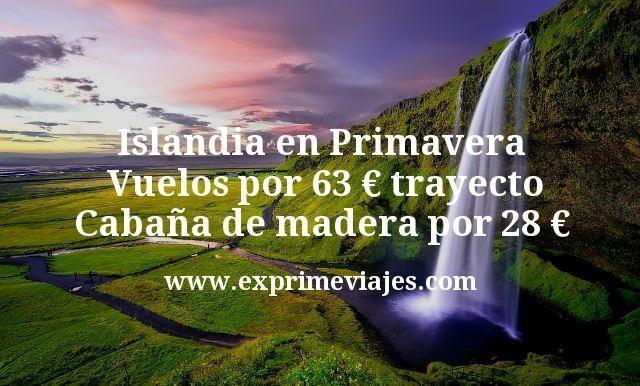 Islandia en Primavera: Vuelos por 63€ trayecto; Cabaña de madera por 28€