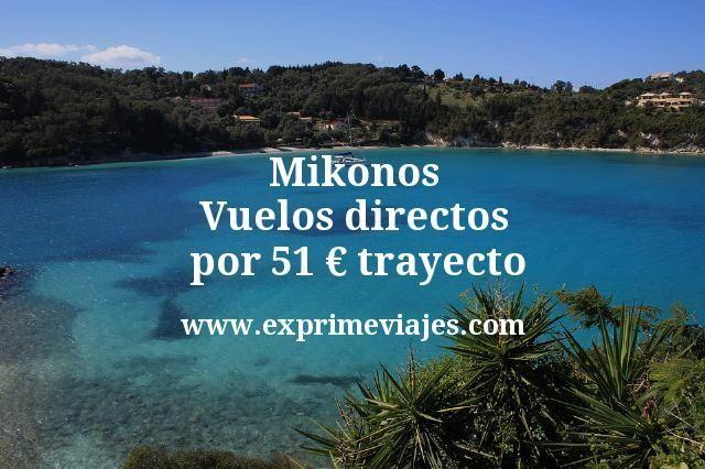 Mikonos Vuelos directos por 51 euros trayecto