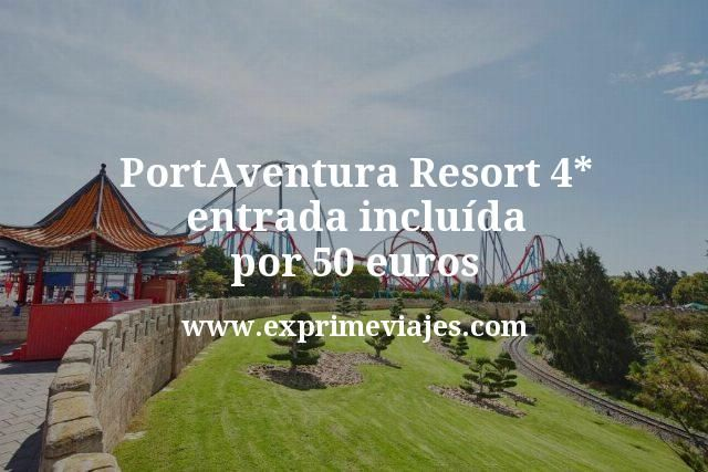 PortAventura Resort 4 estrellas entrada incluida por 50 euros