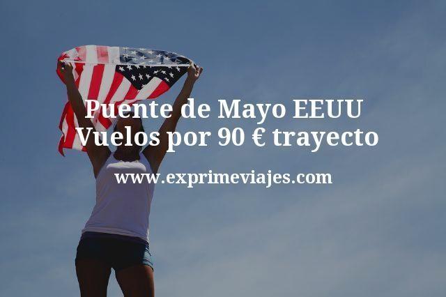 Puente de Mayo EEUU Vuelos por 90 euros trayecto