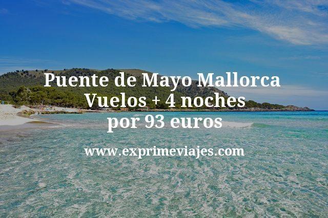 Puente de Mayo Mallorca Vuelos mas 4 noches por 93 euros