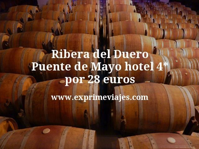 Ribera del Duero Puente de Mayo: Hotel 4* por 28euros