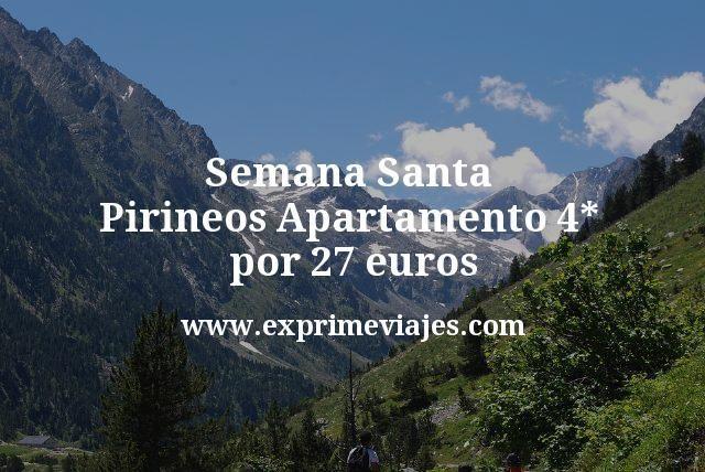 Semana Santa Pirineos Apartamento 4 estrellas por 27 euros