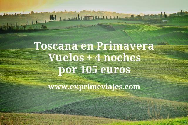 Toscana en Primavera: Vuelos + 4 noches por 105euros