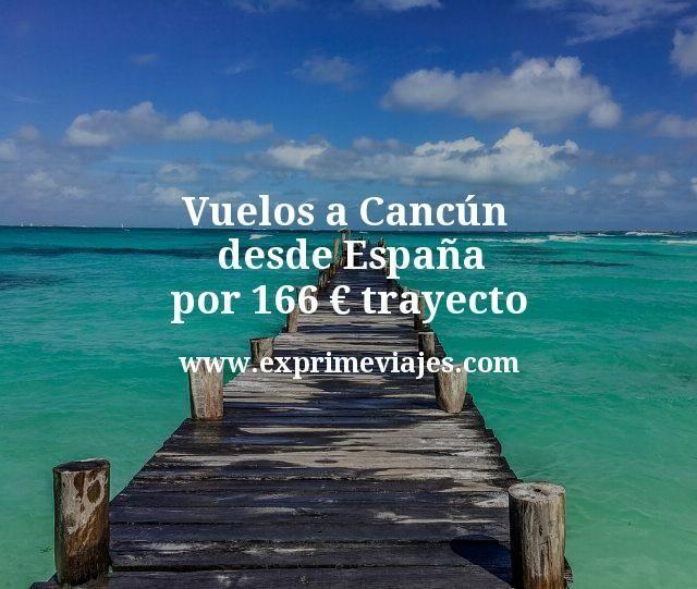 Vuelos a Cancún desde España por 166 euros trayecto