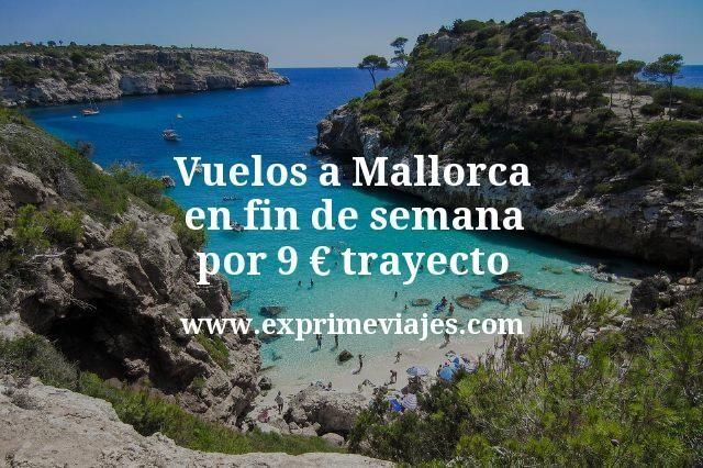 Vuelos a Mallorca en fin de semana por 9 euros trayecto