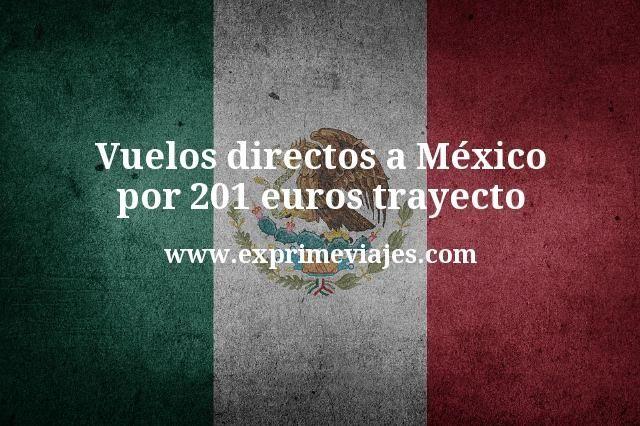 Vuelos directos a México por 201 euros trayecto