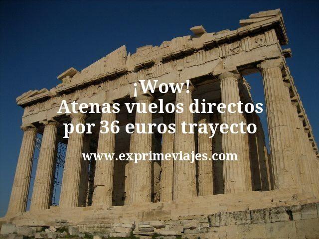 ¡Wow! Atenas: Vuelos directos por 36euros trayecto