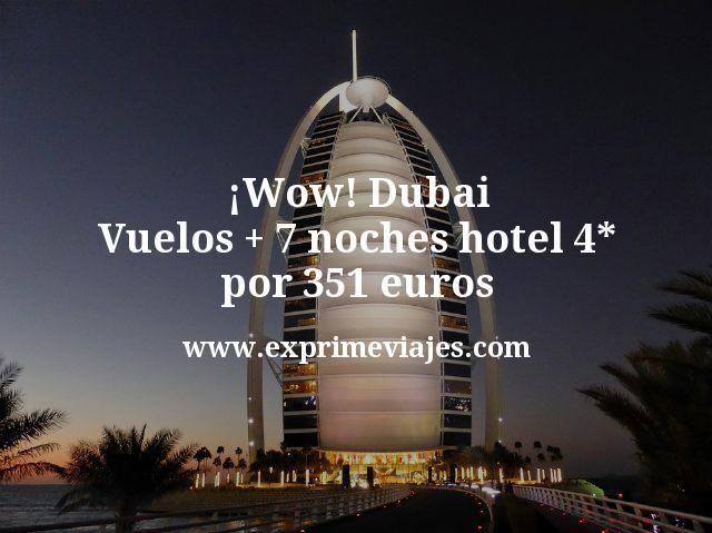 ¡Wow! Dubai: Vuelos + 7 noches hotel 4* por 351euros
