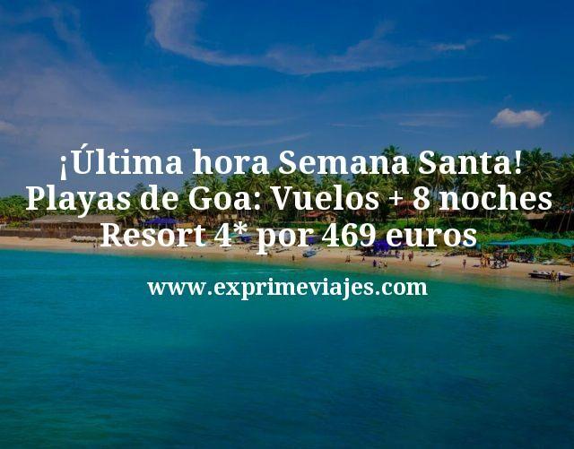 ¡Última hora Semana Santa! Playas de Goa: Vuelos + 8 noches resort 4* por 469€