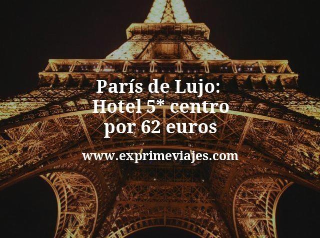 París de Lujo: Hotel 5* centro por 62euros