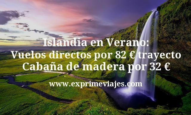 Islandia en Verano: Vuelos directos por 82€ trayecto; Cabaña de madera por 32€