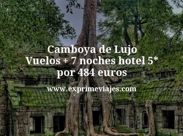 Camboya de Lujo Vuelos mas 7 noches hotel 5 estrellas por 484 euros