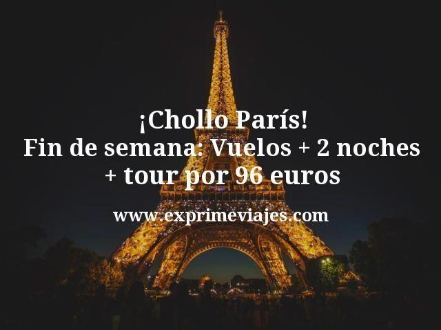 ¡Chollo! París fin de semana: Vuelos + 2 noches + tour por 96euros